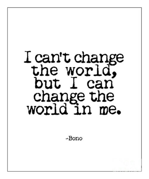 Poster featuring the photograph Change The World Bono Quote by Kate McKenna