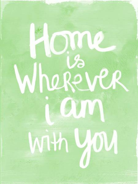 Home Is Wherever I Am With You- Inspirational Art Poster