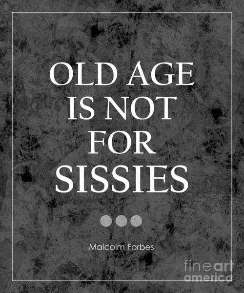 Poster featuring the photograph Old Age Is Not For Sissies Quote by Kate McKenna