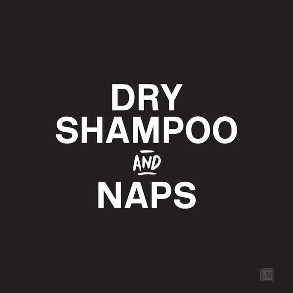 Dry Shampoo And Naps Black And White- Art By Linda Woods Poster