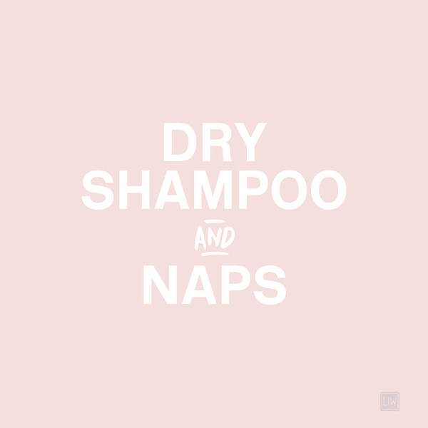 Dry Shampoo And Naps Blush- Art By Linda Woods Poster