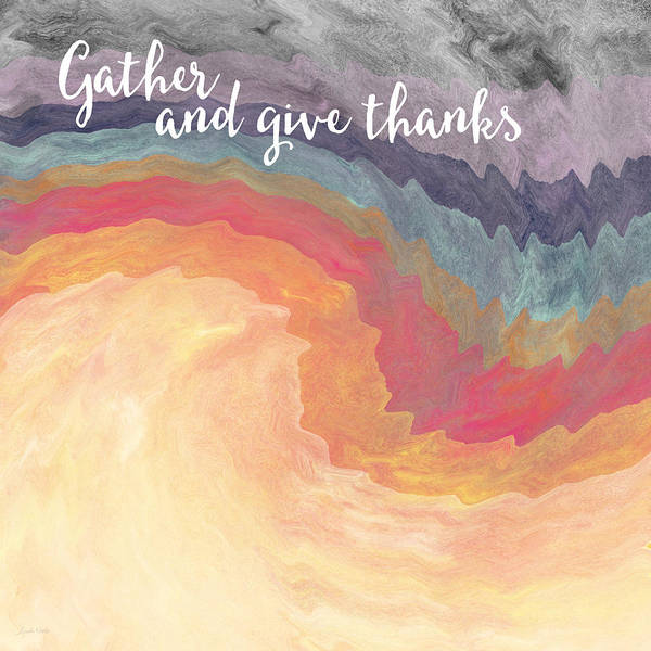 Gather And Give Thanks- Abstract Art By Linda Woods Poster