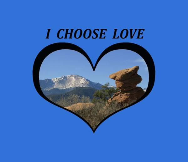 I Chose Love With A Joyful Dancer And Pikes Peak In A Heart Poster