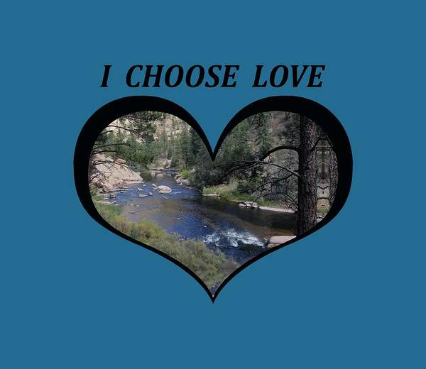 I Chose Love With A River Flowing In A Heart Poster