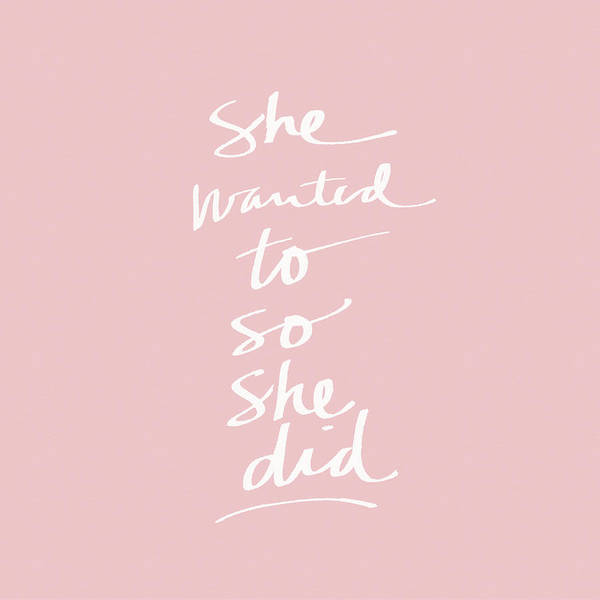 She Wanted To So She Did Pink- Art By Linda Woods Poster