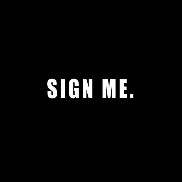 Sign Me Poster
