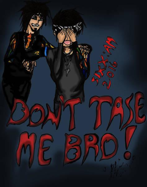 Don't Tase Me Bro Poster