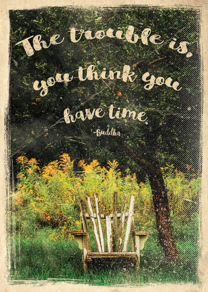 The Trouble Is You Think You Have Time Buddha Quote Poster