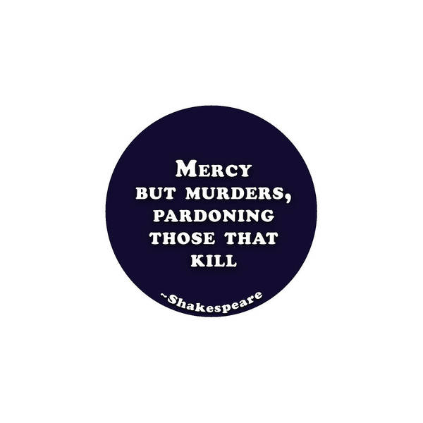 Mercy But Murders, Pardoning Those That Kill #shakespeare #shakespearequote Poster