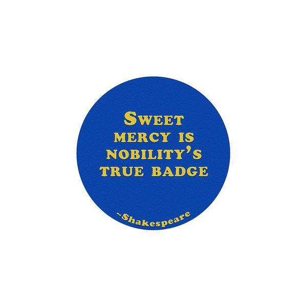 Sweet Mercy Is Nobility's True Badge #shakespeare #shakespearequote Poster