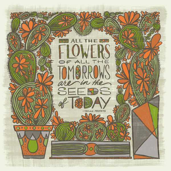 All The Flowers Of All The Tomorrows Are In The Seeds Of Today Indian Proverb Poster