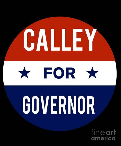 Poster featuring the digital art Calley For Governor 2018 by Flippin Sweet Gear