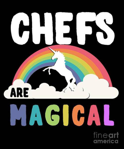 Poster featuring the digital art Chefs Are Magical by Flippin Sweet Gear