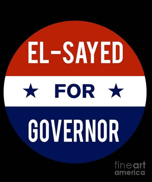 Poster featuring the digital art El Sayed For Governor 2018 by Flippin Sweet Gear
