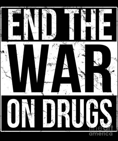 Poster featuring the digital art End The War On Drugs by Flippin Sweet Gear