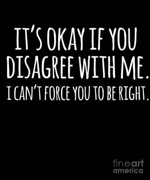 Its Okay If You Disagree With Me Poster