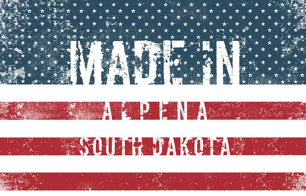 Made In Alpena, South Dakota #alpena #south Dakota Poster