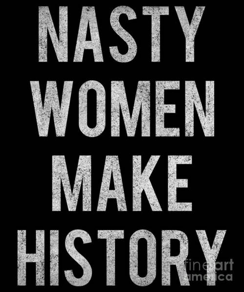 Poster featuring the digital art Nasty Women Make History Vintage by Flippin Sweet Gear