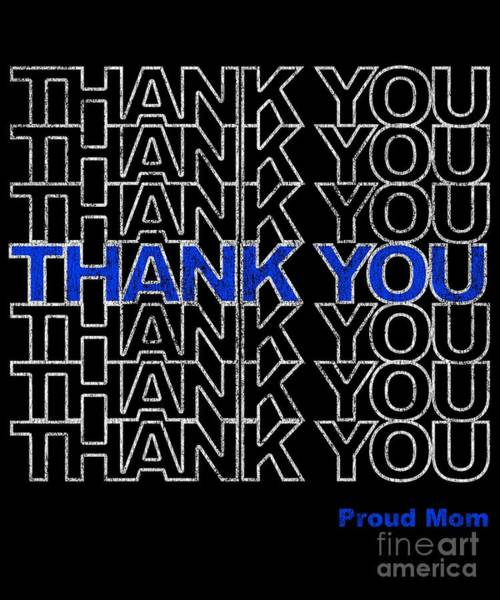 Poster featuring the digital art Thank You Police Thin Blue Line Proud Mom by Flippin Sweet Gear