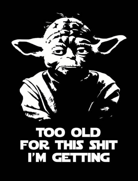 Yoda Parody - Too Old For This Shit I'm Getting Poster
