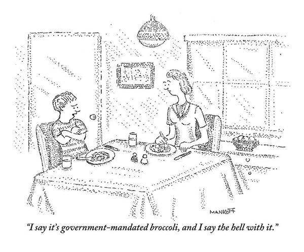 Wall Art - Drawing -  I Say It's Government Mandated Broccoli by Robert Mankoff