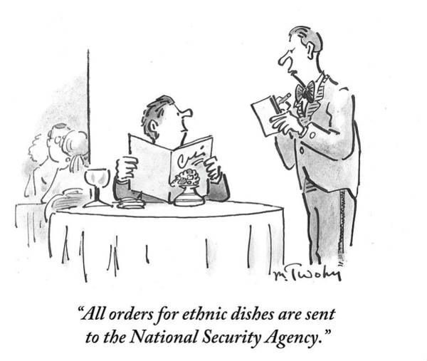 National Security Drawing - All Orders For Ethnic Dishes Are Sent by Mike Twohy