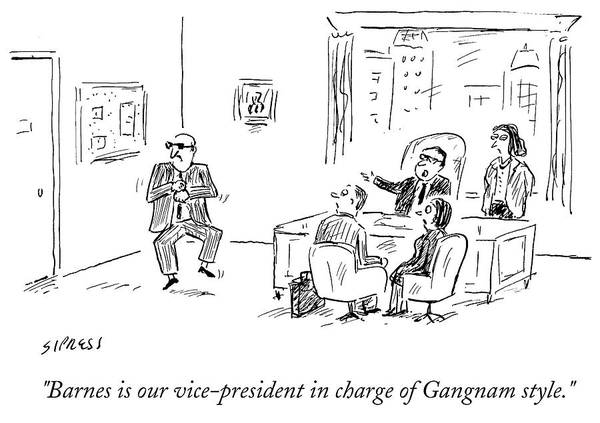 Office Furniture Drawing - Barnes Is Our Vice President In Charge Of Gangnam by David Sipress