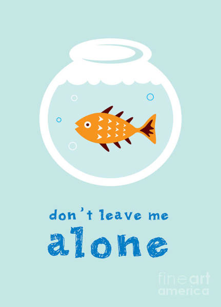 Dive Digital Art - Do Not Leave Fish Alone by Judilyn
