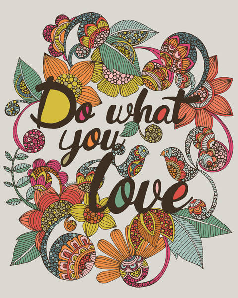 Wall Art - Digital Art - Do What Your Love by Valentina