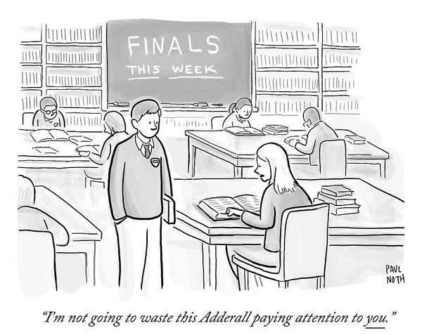 Pupil Drawing - I'm Not Going To Waste This Adderall Paying by Paul Noth