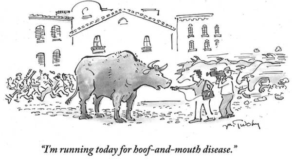 Satire Drawing - I'm Running Today For Hoof And Mouth Disease by Mike Twohy
