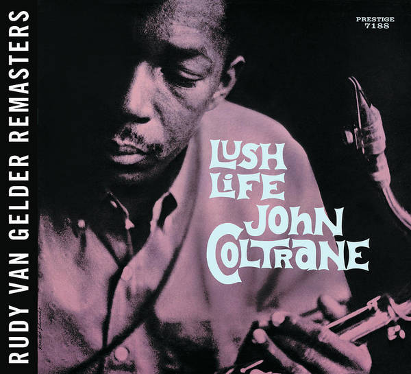 Wall Art - Digital Art - John Coltrane -  Lush Life [rudy Van Gelder Remaster] by Concord Music Group