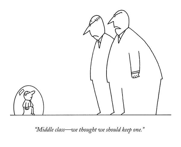 1 Drawing - Middle Class - We Thought We Should Keep One by Charles Barsotti