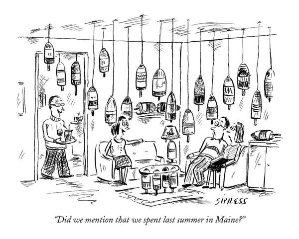 Summer Vacation Drawing - Did We Mention That We Spent Last Summer In Maine? by David Sipress
