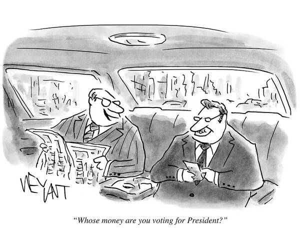 Satire Drawing - Whose Money Are You Voting For President by Christopher Weyant