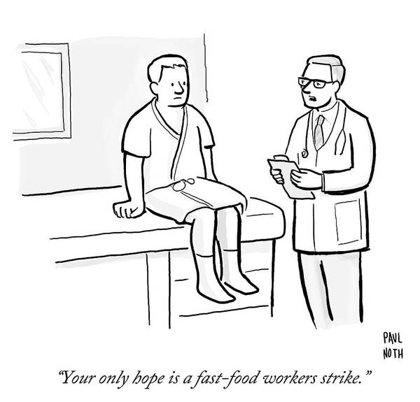Medical Exam Drawing - Your Only Hope Is A Fast Food Workers Strike by Paul Noth