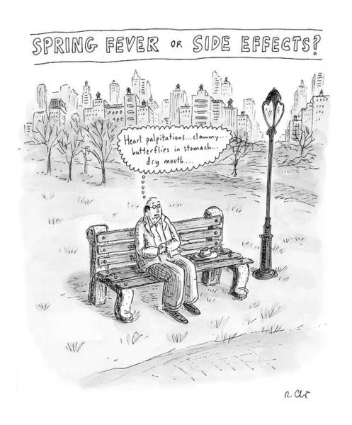 Side Effects Drawing - Spring Fever Or Side Effects! by Roz Chast