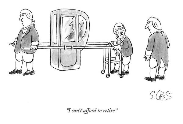 January 8th Drawing - I Can't Afford To Retire by Sam Gross