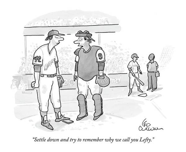 Pitchers Drawing - Settle Down And Try To Remember Why We Call by Leo Cullum
