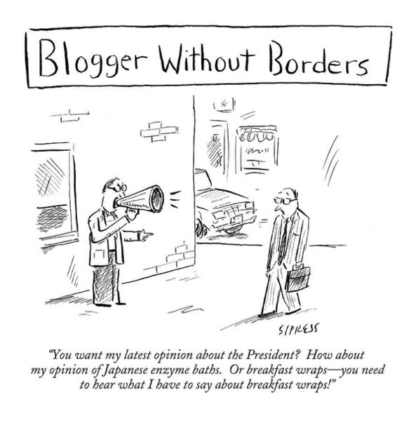 Blog Drawing - You Want My Latest Opinion About The President? by David Sipress