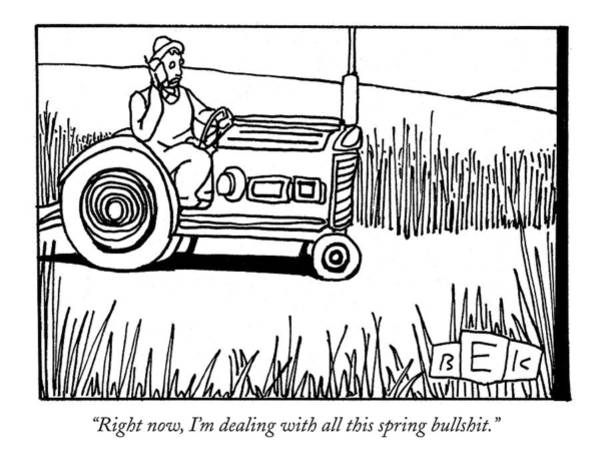 Farmer Drawing - Right Now, I'm Dealing With All This Spring by Bruce Eric Kaplan