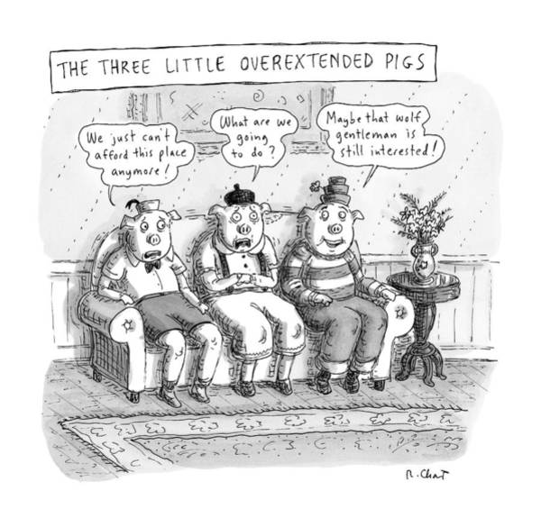 Pig Drawing - The Three Little Overextended Pigs by Roz Chast