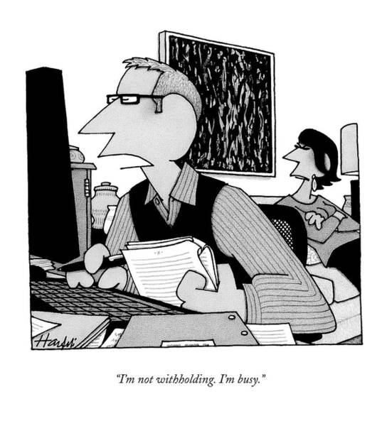 Taxes Drawing - I'm Not Withholding. I'm Busy by William Haefeli