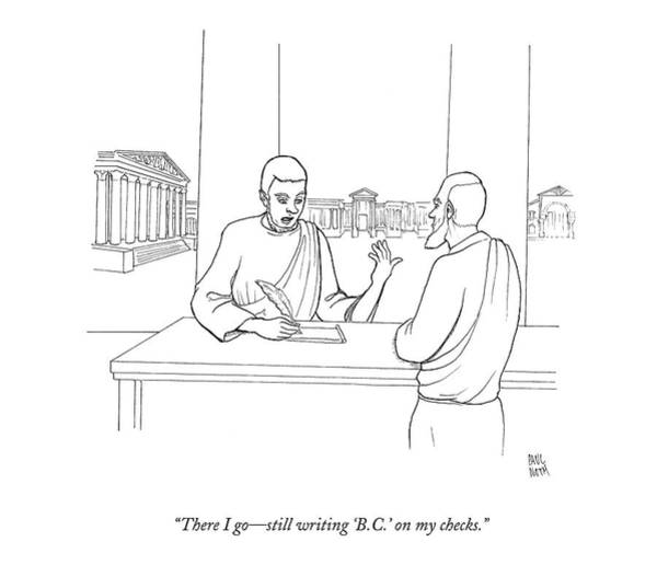 Writing Desk Drawing - There I Go - Still Writing 'b.c.' On My Checks by Paul Noth