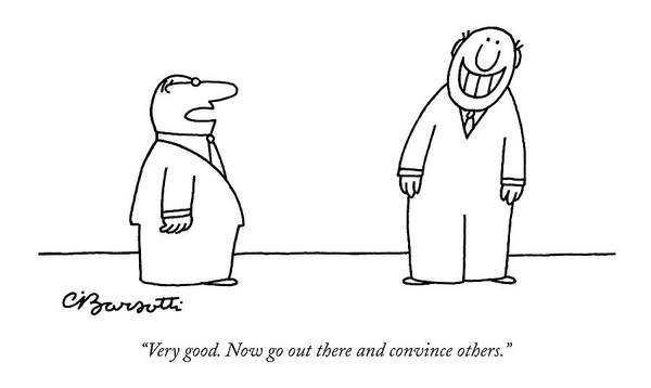 Management Drawing - Very Good. Now Go Out There And Convince Others by Charles Barsotti
