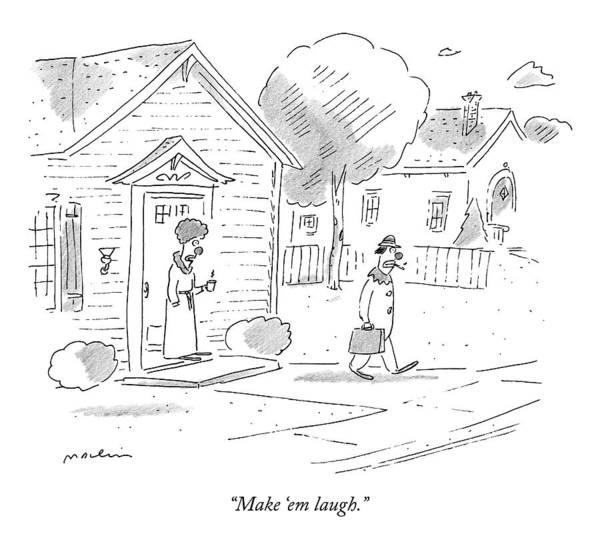 Morning Drawing - Make 'em Laugh by Michael Maslin
