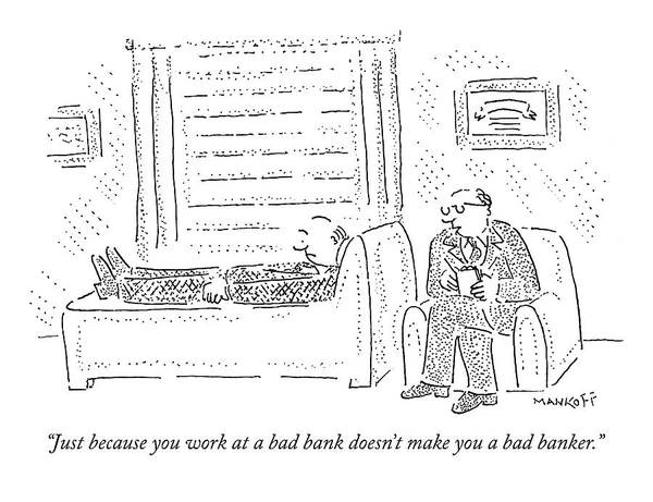 Bad Drawing - Just Because You Work At A Bad Bank Doesn't Make by Robert Mankoff
