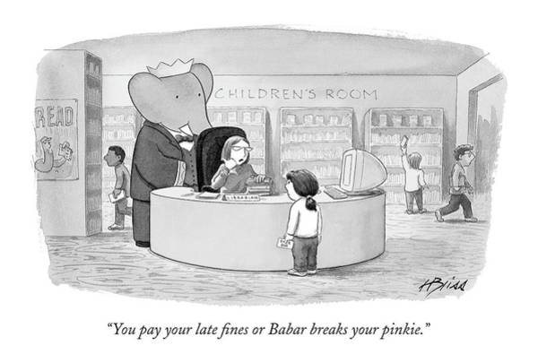 Cartoon Character Drawing - You Pay Your Late Fines Or Babar Breaks by Harry Bliss