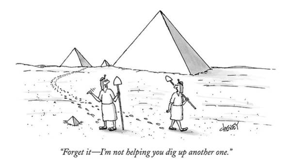 Ancient Egypt Drawing - Forget It - I'm Not Helping You Dig Up Another by Tom Cheney