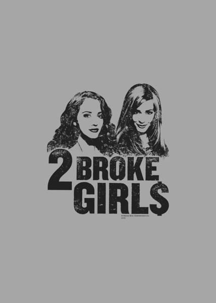 Broken Digital Art - 2 Broke Girls - Broke Girls by Brand A